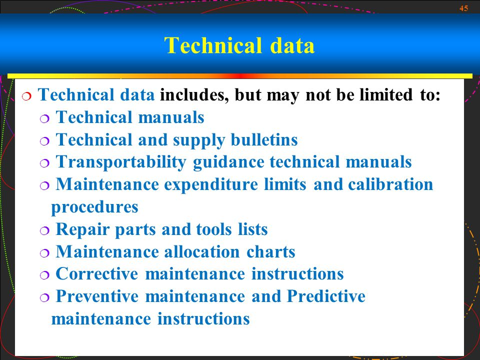 45 Technical data Technical data includes, but may not be limited to: Technical manuals Technical and supply bulletins Transportability guidance techn