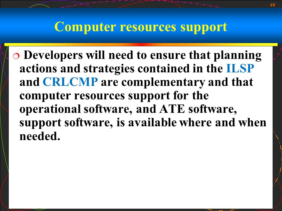 48 Computer resources support Developers will need to ensure that planning actions and strategies contained in the ILSP and CRLCMP are complementary a