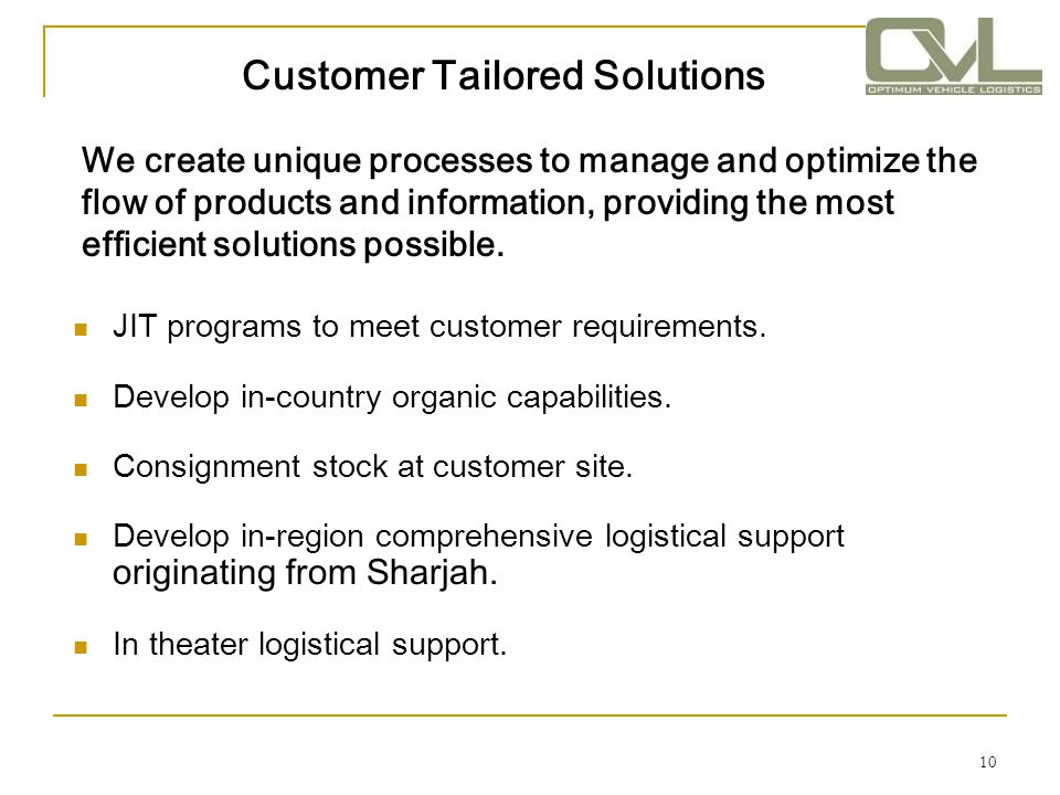 10 Customer Tailored Solutions JIT programs to meet customer requirements. Develop in-country organic capabilities. Consignment stock at customer site