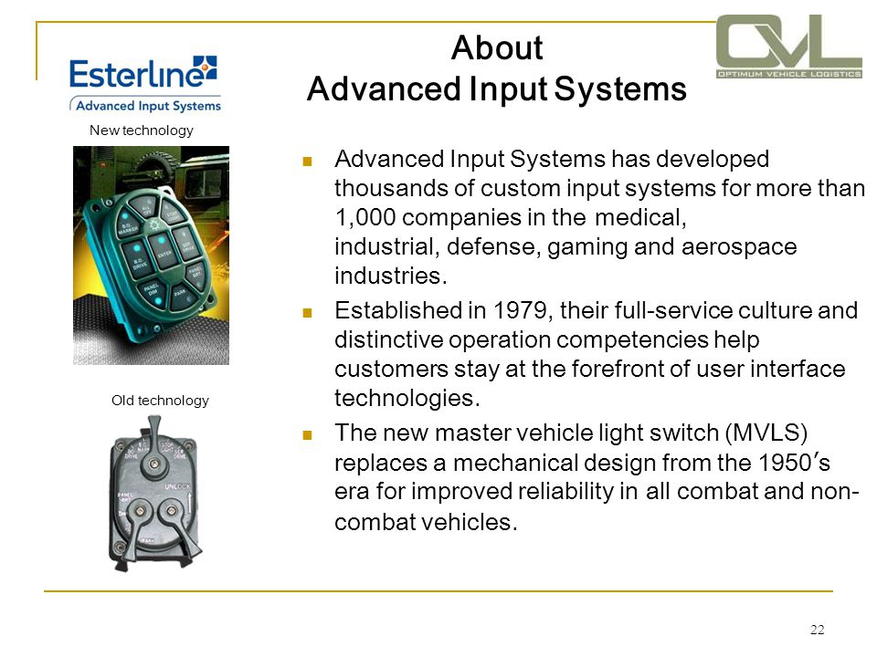 22 About Advanced Input Systems Advanced Input Systems has developed thousands of custom input systems for more than 1,000 companies in the medical, i