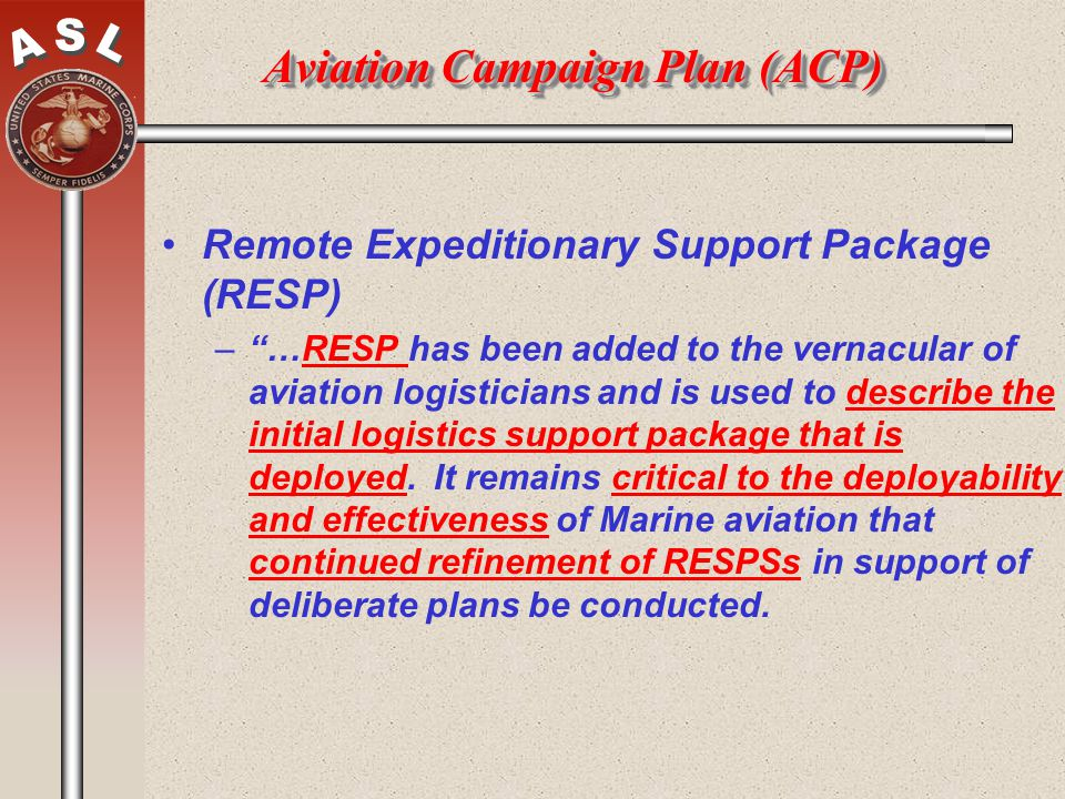 Aviation Campaign Plan (ACP) Remote Expeditionary Support Package (RESP) –…RESP has been added to the vernacular of aviation logisticians and is used