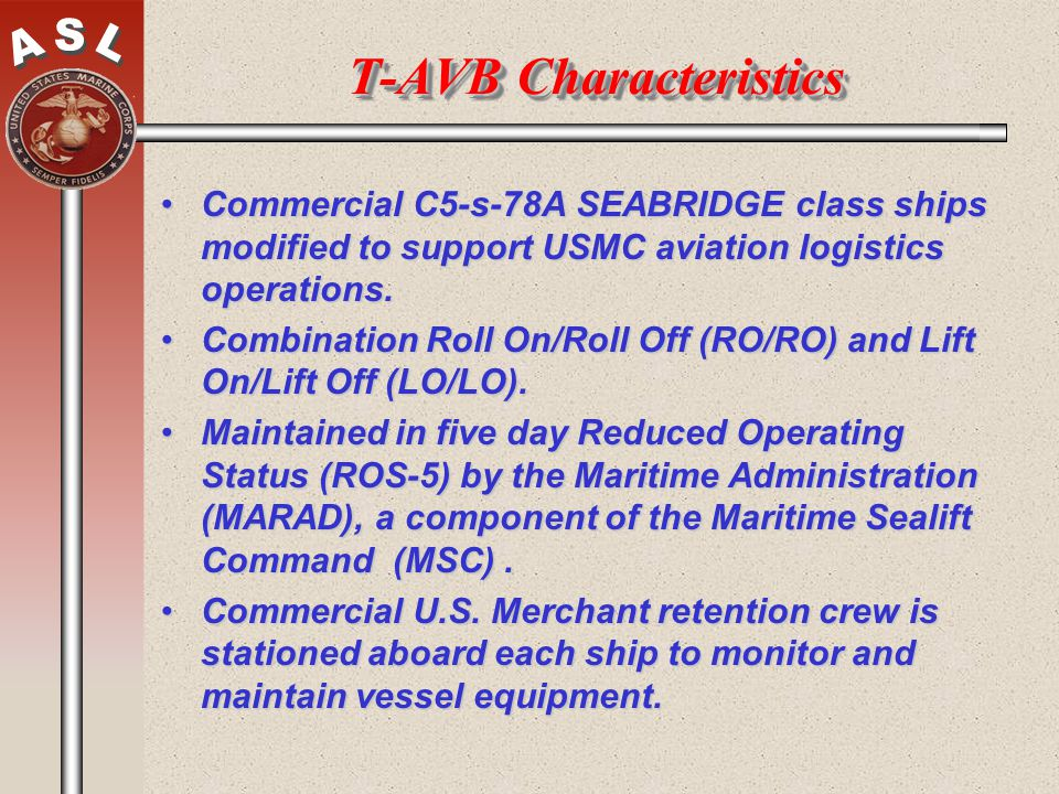 T-AVB Characteristics Commercial C5-s-78A SEABRIDGE class ships modified to support USMC aviation logistics operations.Commercial C5-s-78A SEABRIDGE c