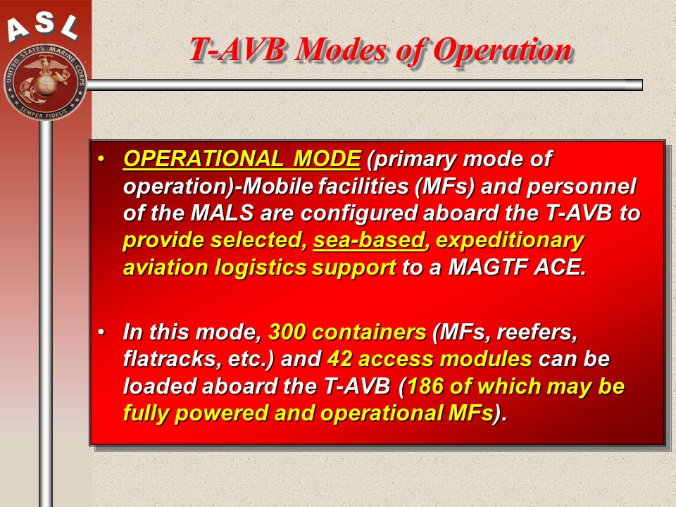 T-AVB Modes of Operation OPERATIONAL MODE (primary mode of operation)-Mobile facilities (MFs) and personnel of the MALS are configured aboard the T-AV