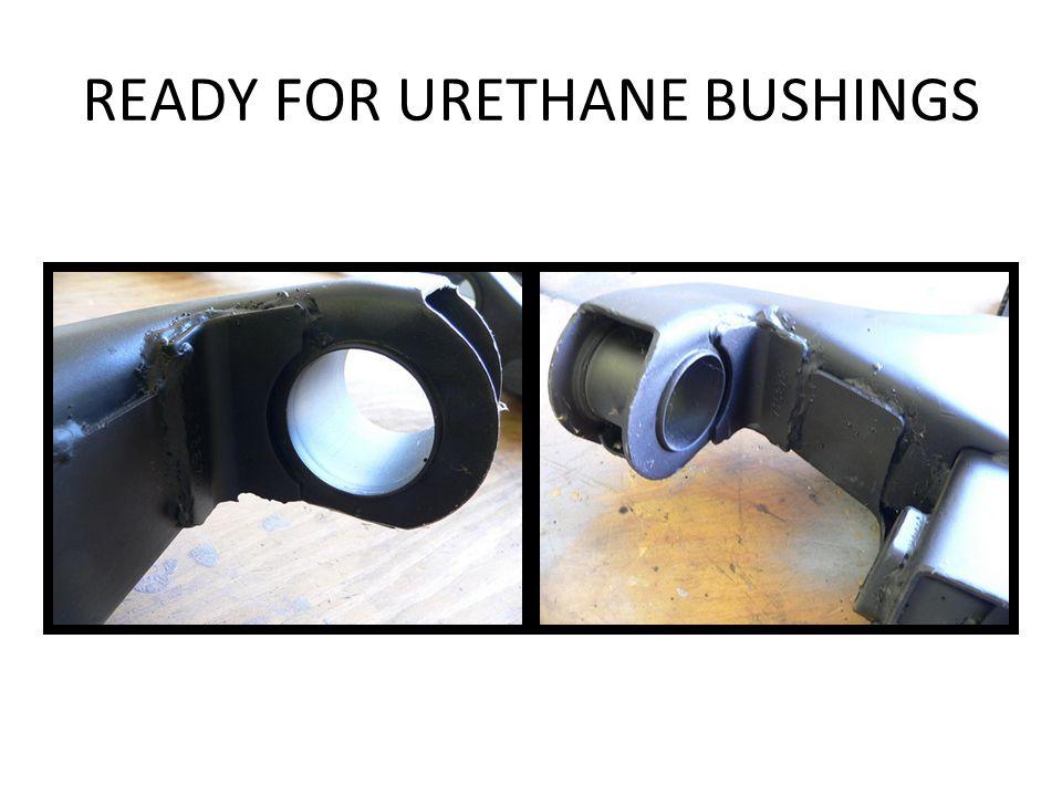 READY FOR URETHANE BUSHINGS