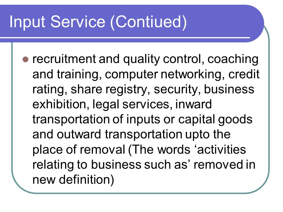 Input Service (Contiued) recruitment and quality control, coaching and training, computer networking, credit rating, share registry, security, busines