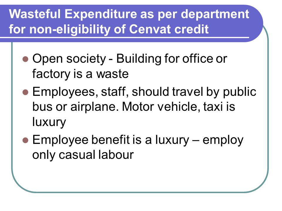 Wasteful Expenditure as per department for non-eligibility of Cenvat credit Open society - Building for office or factory is a waste Employees, staff,