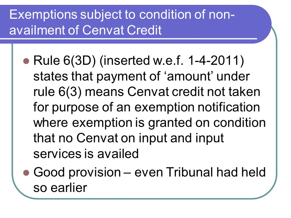 Exemptions subject to condition of non- availment of Cenvat Credit Rule 6(3D) (inserted w.e.f. 1-4-2011) states that payment of amount under rule 6(3)