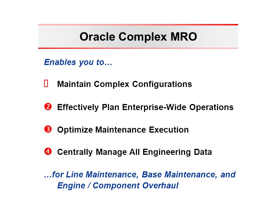 Maintain Complex Configurations Effectively Plan Enterprise-Wide Operations Optimize Maintenance Execution Centrally Manage All Engineering Data …for