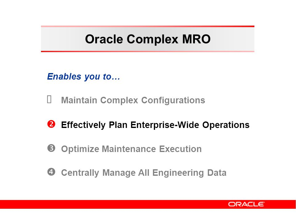 Maintain Complex Configurations Effectively Plan Enterprise-Wide Operations Optimize Maintenance Execution Centrally Manage All Engineering Data Enabl