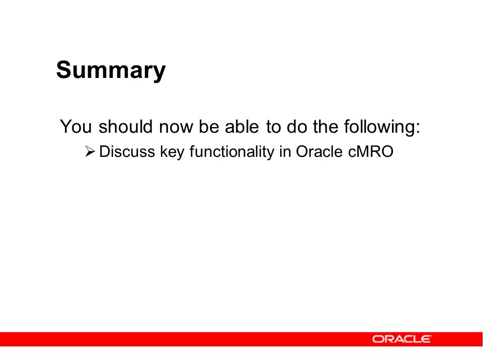 Summary You should now be able to do the following: Discuss key functionality in Oracle cMRO