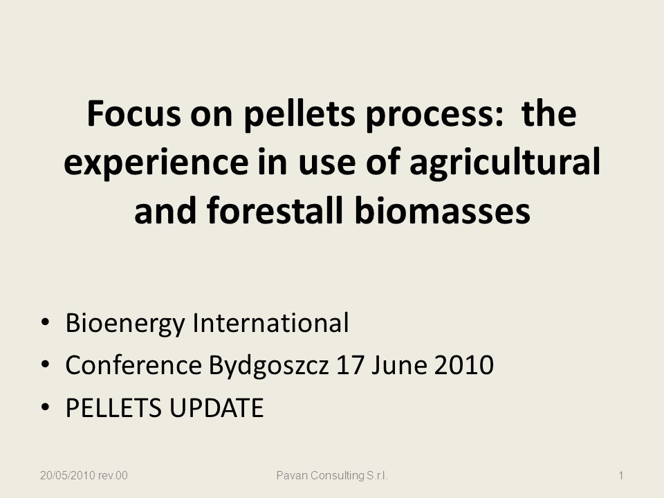 Focus on pellets process: the experience in use of agricultural and forestall biomasses Bioenergy International Conference Bydgoszcz 17 June 2010 PELL