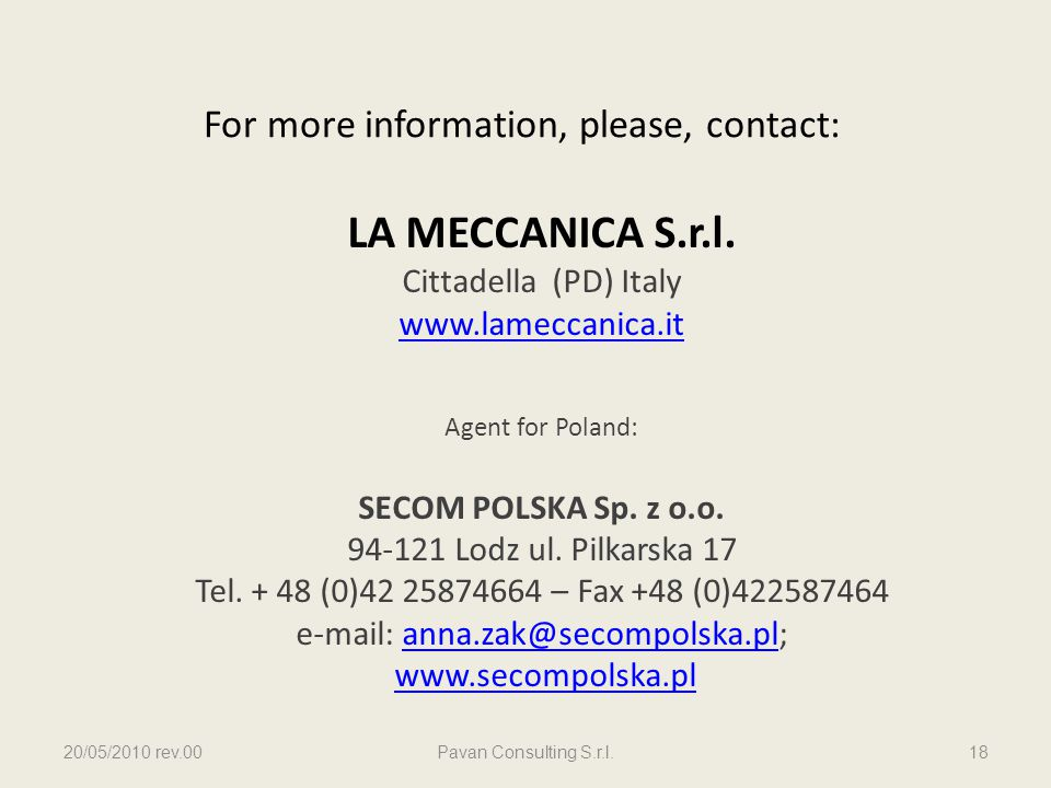 For more information, please, contact: LA MECCANICA S.r.l. Cittadella (PD) Italy www.lameccanica.it Agent for Poland: SECOM POLSKA Sp. z o.o. 94-121 L