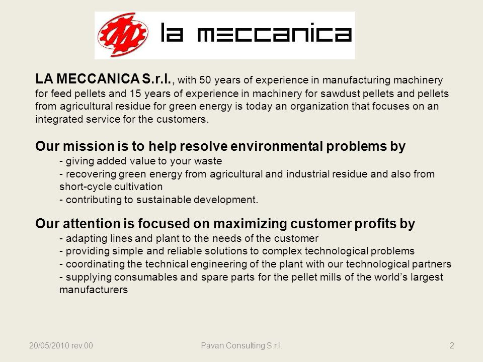 20/05/2010 rev.00Pavan Consulting S.r.l.2 LA MECCANICA S.r.l., with 50 years of experience in manufacturing machinery for feed pellets and 15 years of