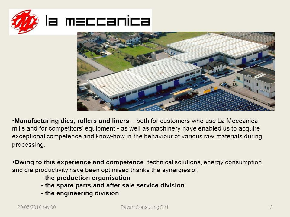 20/05/2010 rev.00Pavan Consulting S.r.l.3 Manufacturing dies, rollers and liners – both for customers who use La Meccanica mills and for competitors e