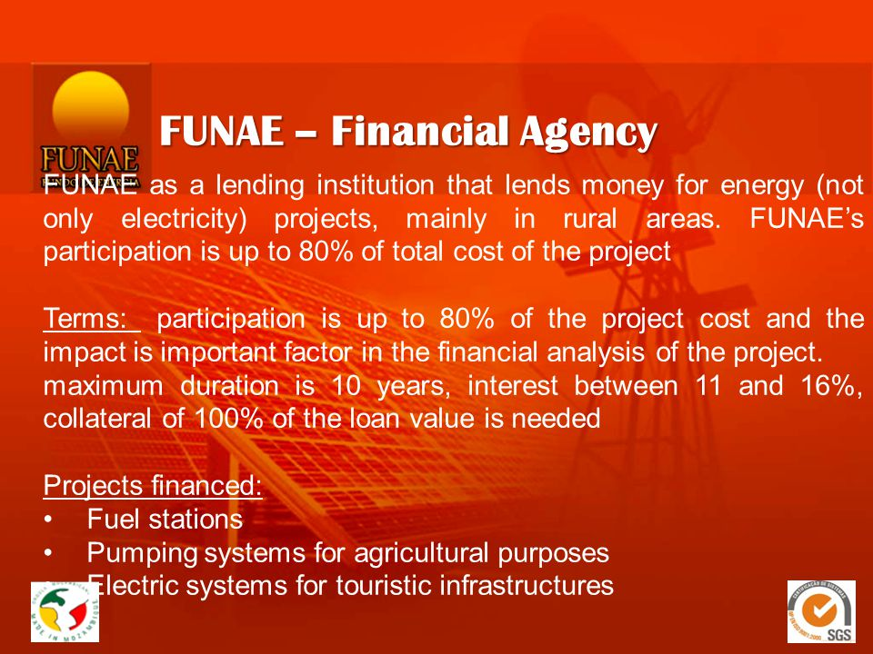 FUNAE – Implementing Agency FUNAE is responsable for the implementation of projects for off-grid electrification in rural areas by the use of diferent sources of energy, where the main sources are renewable energies.