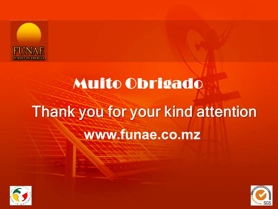 Thank you for your kind attention www.funae.co.mz Muito Obrigado