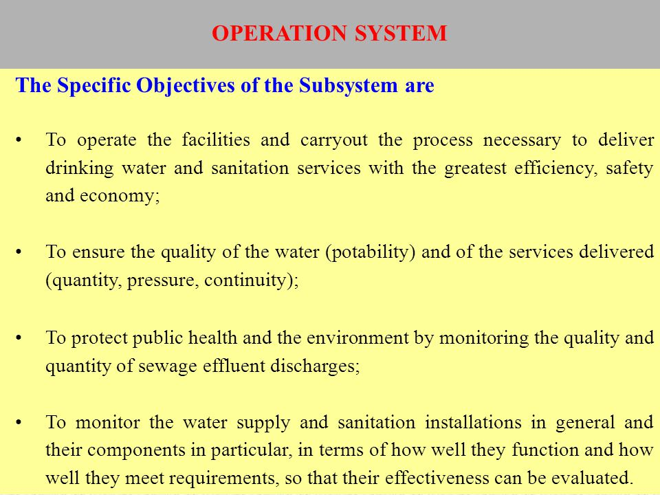 The Specific Objectives of the Subsystem are To operate the facilities and carryout the process necessary to deliver drinking water and sanitation ser