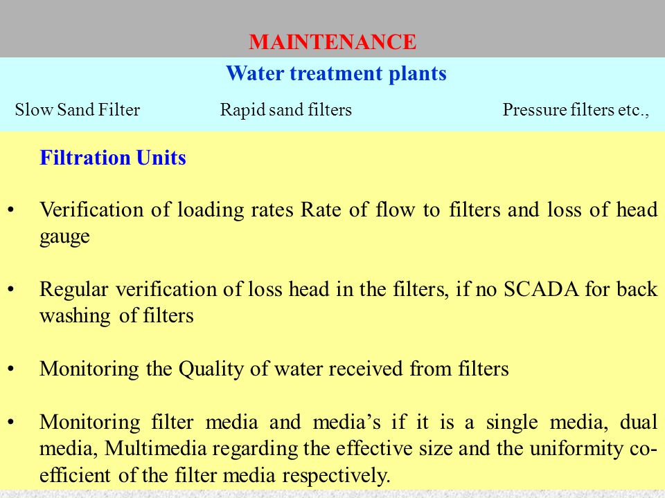 Filtration Units Verification of loading rates Rate of flow to filters and loss of head gauge Regular verification of loss head in the filters, if no