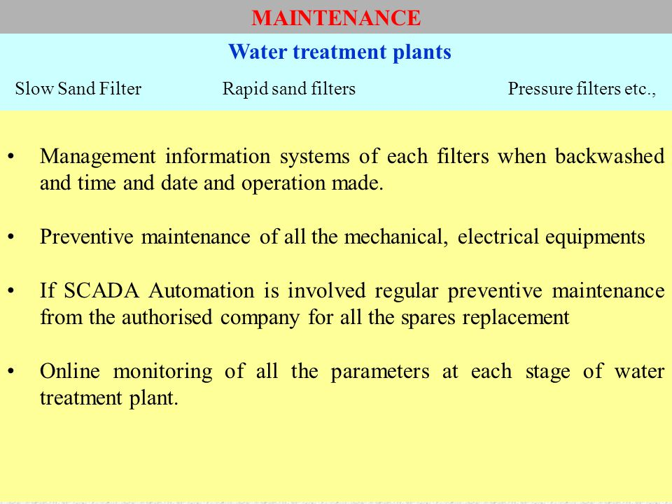 Management information systems of each filters when backwashed and time and date and operation made. Preventive maintenance of all the mechanical, ele