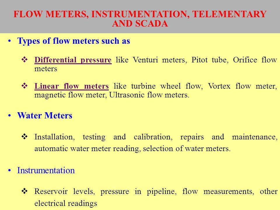 Types of flow meters such as Differential pressure like Venturi meters, Pitot tube, Orifice flow meters Linear flow meters like turbine wheel flow, Vo