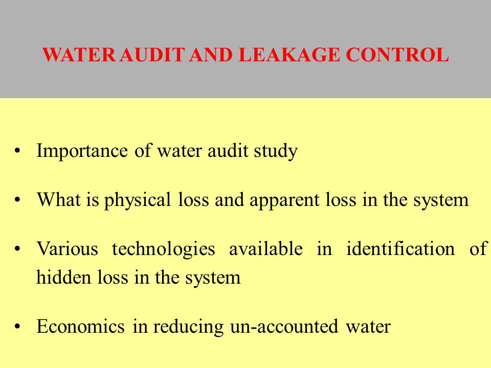 Importance of water audit study What is physical loss and apparent loss in the system Various technologies available in identification of hidden loss