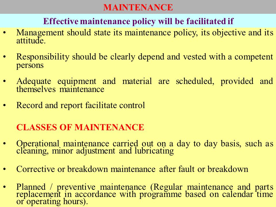 Management should state its maintenance policy, its objective and its attitude. Responsibility should be clearly depend and vested with a competent pe