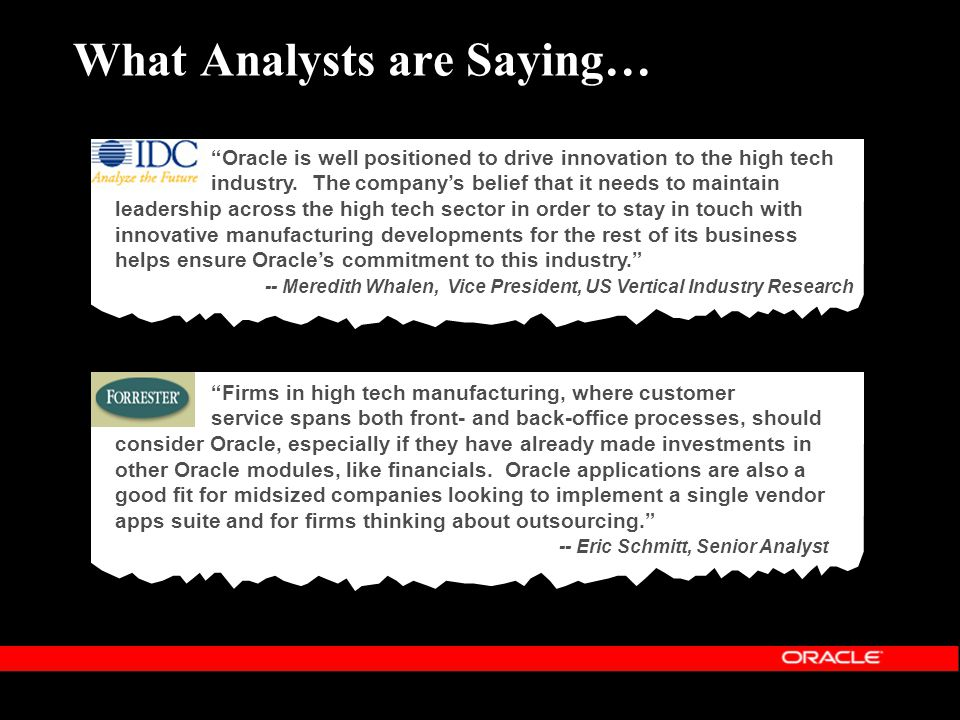 What Analysts are Saying… Firms in high tech manufacturing, where customer service spans both front- and back-office processes, should consider Oracle
