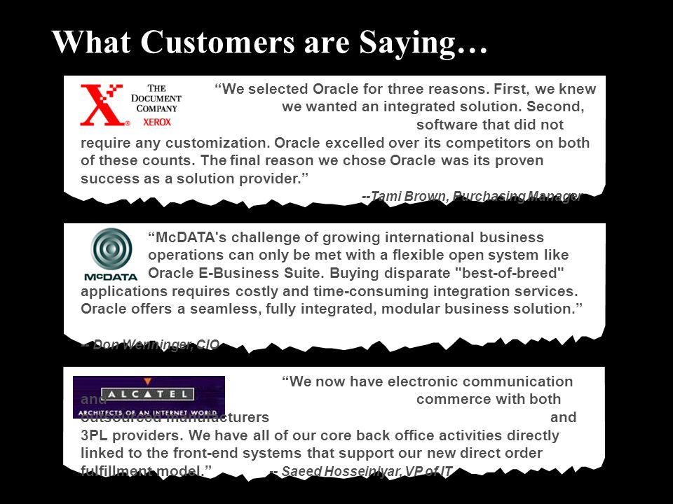 What Customers are Saying… We selected Oracle for three reasons. First, we knew we wanted an integrated solution. Second, we wanted software that did