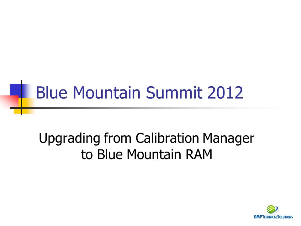 Blue Mountain Summit 2012 Upgrading from Calibration Manager to Blue Mountain RAM
