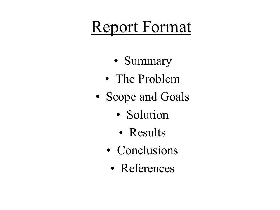 Report Format Summary The Problem Scope and Goals Solution Results Conclusions References