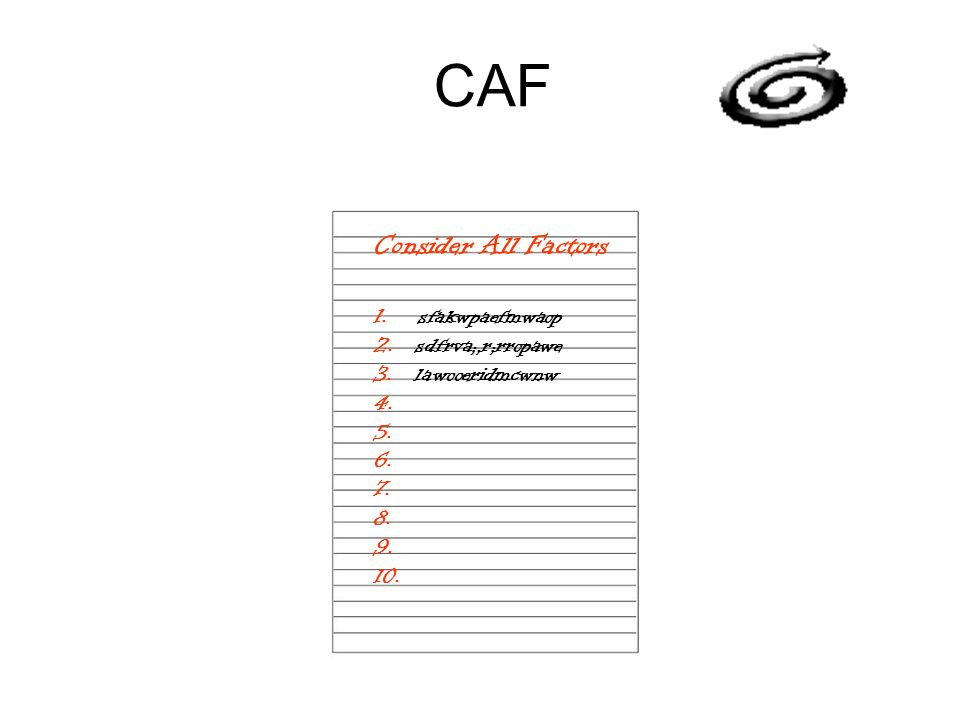 CAF Consider All Factors 1. sfakwpaefmwaop 2. sdfrva;,r;rropawe 3. lawooeridmcwnw 4. 5. 6. 7. 8. 9. 10.