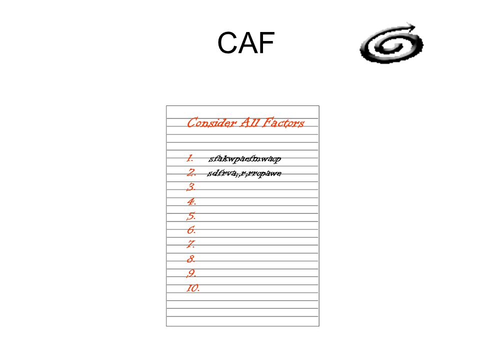 CAF Consider All Factors 1. sfakwpaefmwaop 2. sdfrva;,r;rropawe 3. 4. 5. 6. 7. 8. 9. 10.