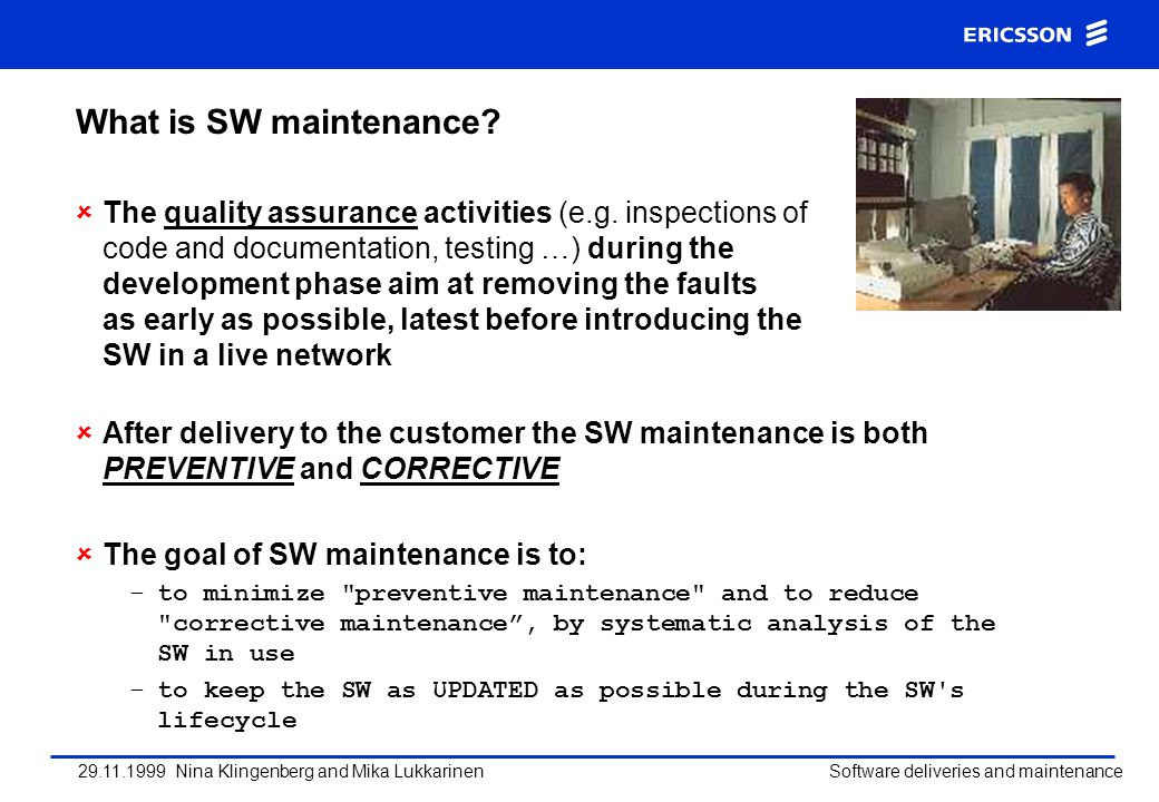 29.11.1999 Nina Klingenberg and Mika Lukkarinen Software deliveries and maintenance What is SW maintenance? The quality assurance activities (e.g. ins