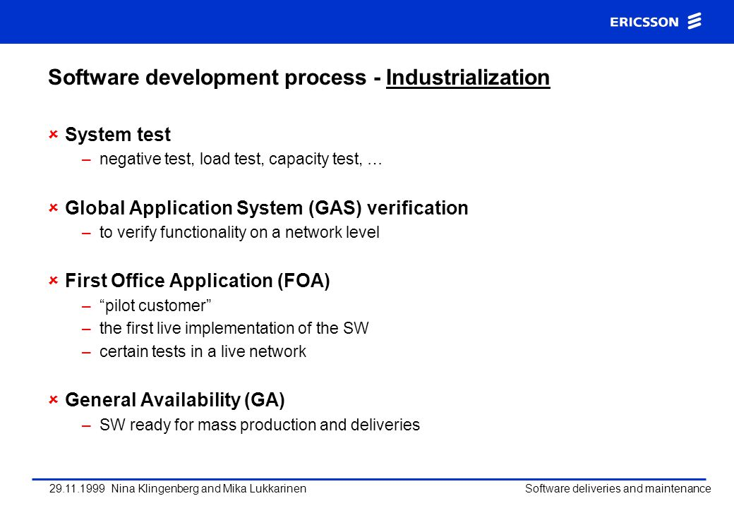 29.11.1999 Nina Klingenberg and Mika Lukkarinen Software deliveries and maintenance Software development process - Industrialization System test –nega