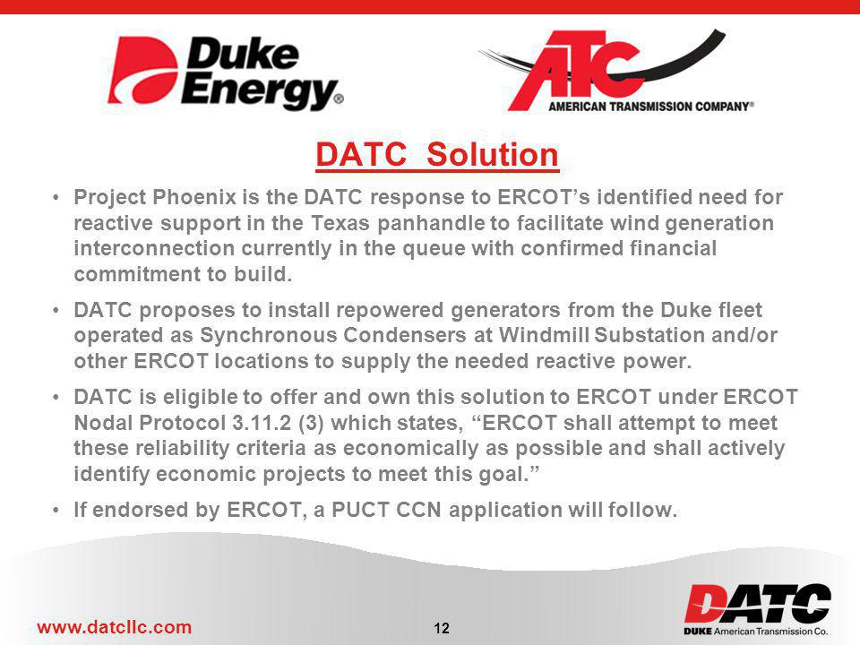 www.datcllc.com DATC Solution Project Phoenix is the DATC response to ERCOTs identified need for reactive support in the Texas panhandle to facilitate wind generation interconnection currently in the queue with confirmed financial commitment to build.