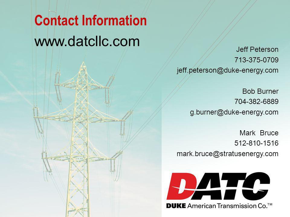 Contact Information www.datcllc.com Jeff Peterson 713-375-0709 jeff.peterson@duke-energy.com Bob Burner 704-382-6889 g.burner@duke-energy.com Mark Bruce 512-810-1516 mark.bruce@stratusenergy.com