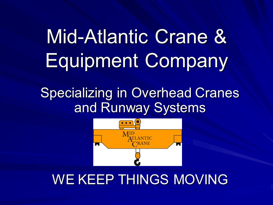 Mid-Atlantic Crane & Equipment Company Specializing in Overhead Cranes and Runway Systems WE KEEP THINGS MOVING