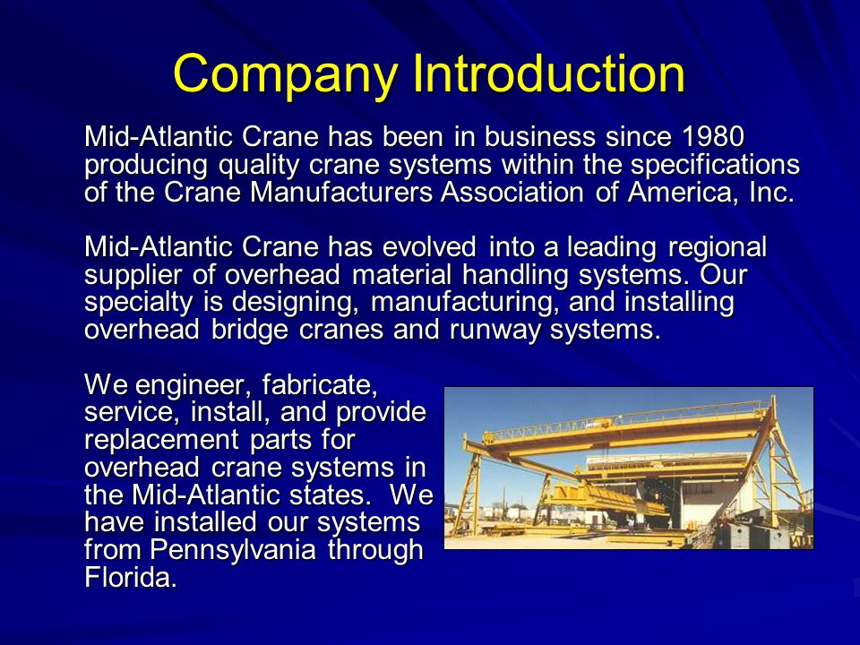 Company Introduction Mid-Atlantic Crane has been in business since 1980 producing quality crane systems within the specifications of the Crane Manufac