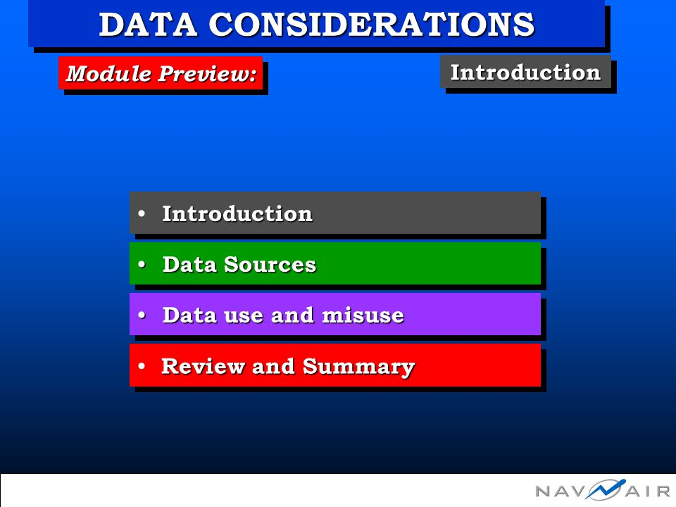 Module Preview: Introduction Data Sources Data Sources IntroductionIntroduction DATA CONSIDERATIONS Data use and misuse Data use and misuse Review and