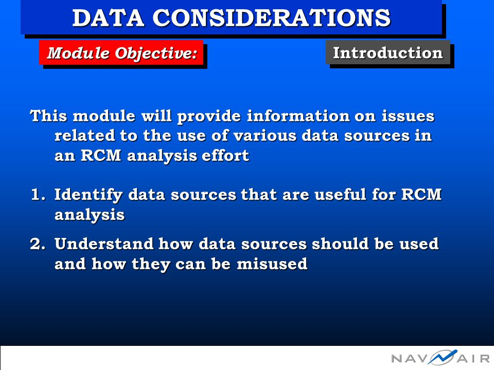 Module Objective: This module will provide information on issues related to the use of various data sources in an RCM analysis effort 1.Identify data