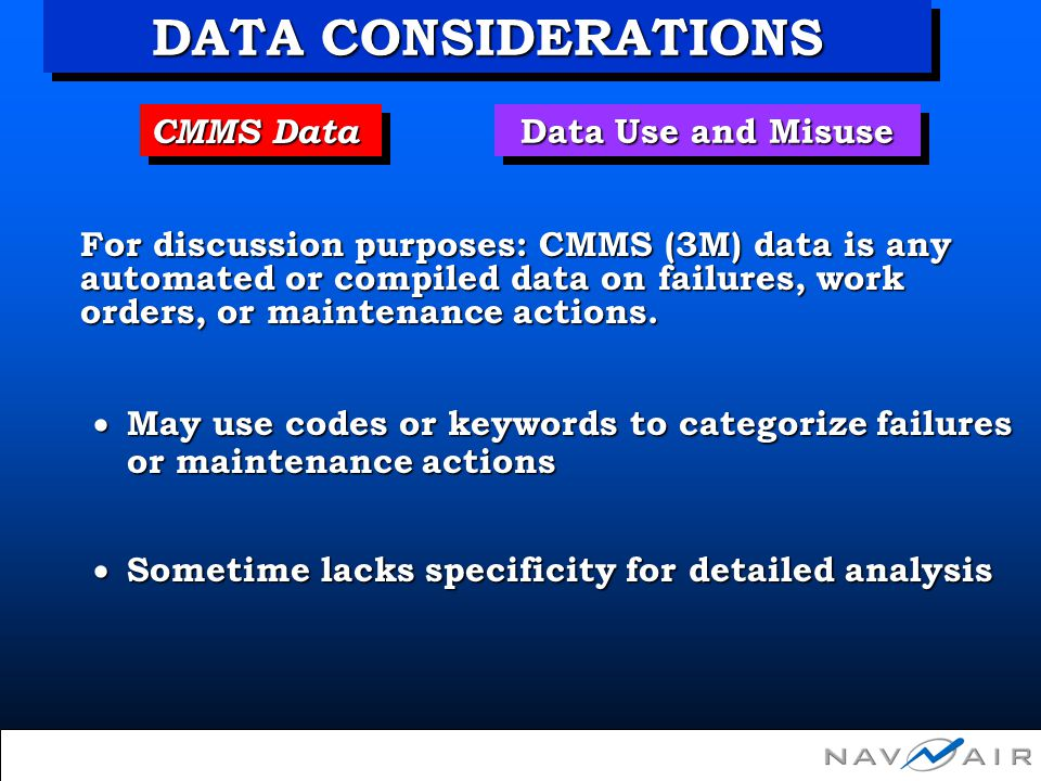 CMMS Data Data Use and Misuse For discussion purposes: CMMS (3M) data is any automated or compiled data on failures, work orders, or maintenance actio