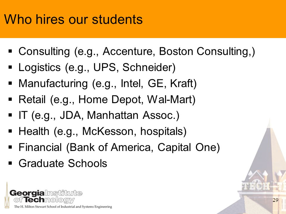29 Who hires our students Consulting (e.g., Accenture, Boston Consulting,) Logistics (e.g., UPS, Schneider) Manufacturing (e.g., Intel, GE, Kraft) Ret