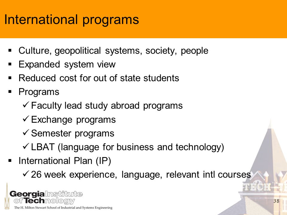 38 International programs Culture, geopolitical systems, society, people Expanded system view Reduced cost for out of state students Programs Faculty