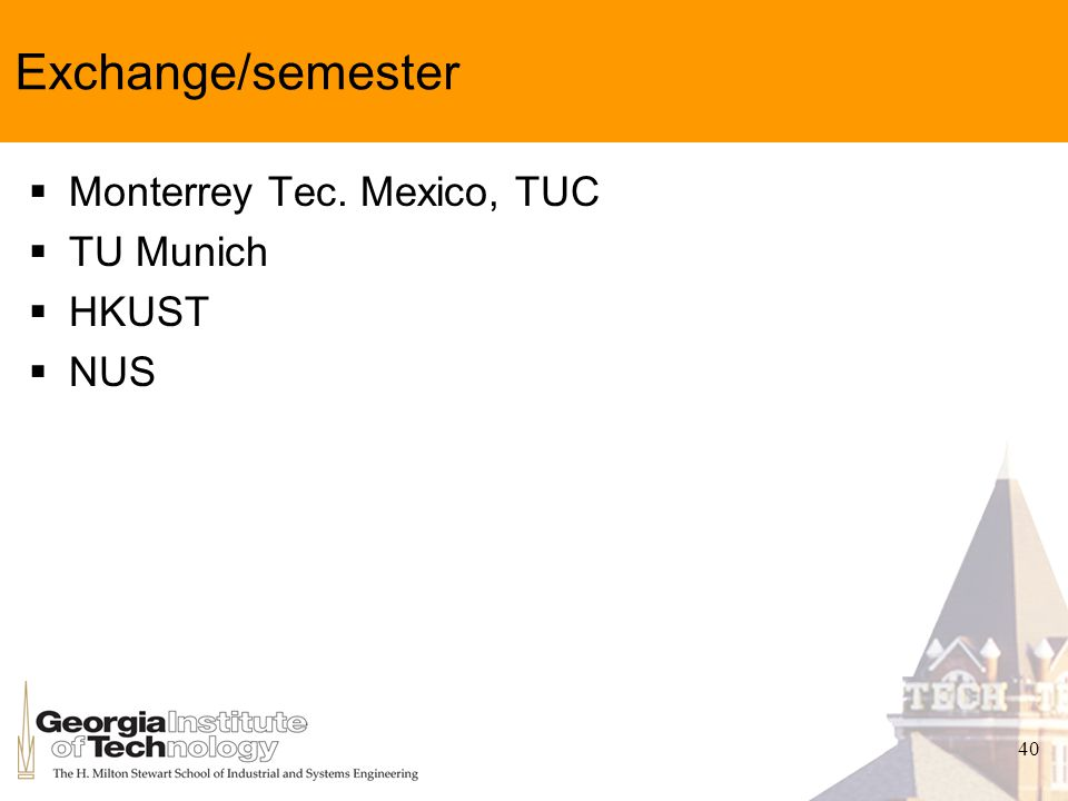 40 Exchange/semester Monterrey Tec. Mexico, TUC TU Munich HKUST NUS