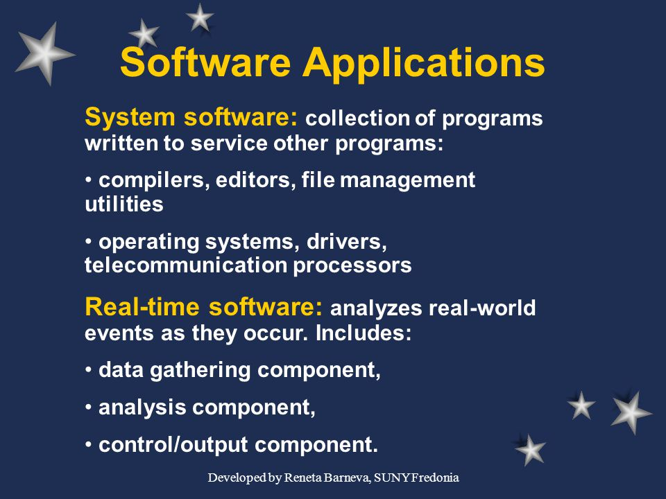 Developed by Reneta Barneva, SUNY Fredonia Software Applications System software: collection of programs written to service other programs: compilers,