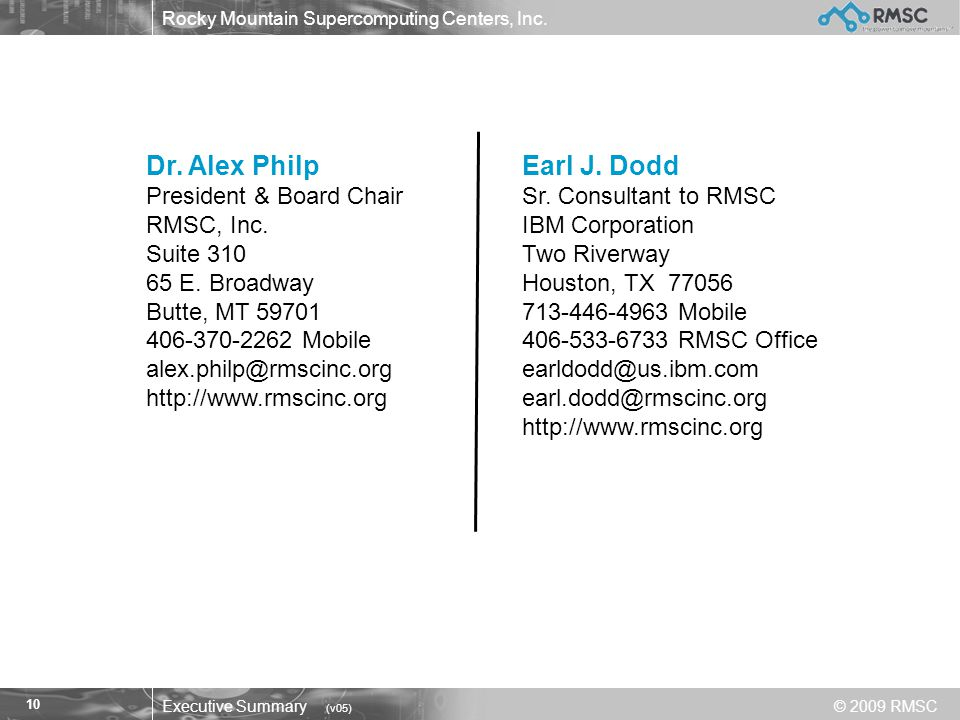 Rocky Mountain Supercomputing Centers, Inc. Executive Summary (v05) © 2009 RMSC 10 Dr. Alex Philp President & Board Chair RMSC, Inc. Suite 310 65 E. B