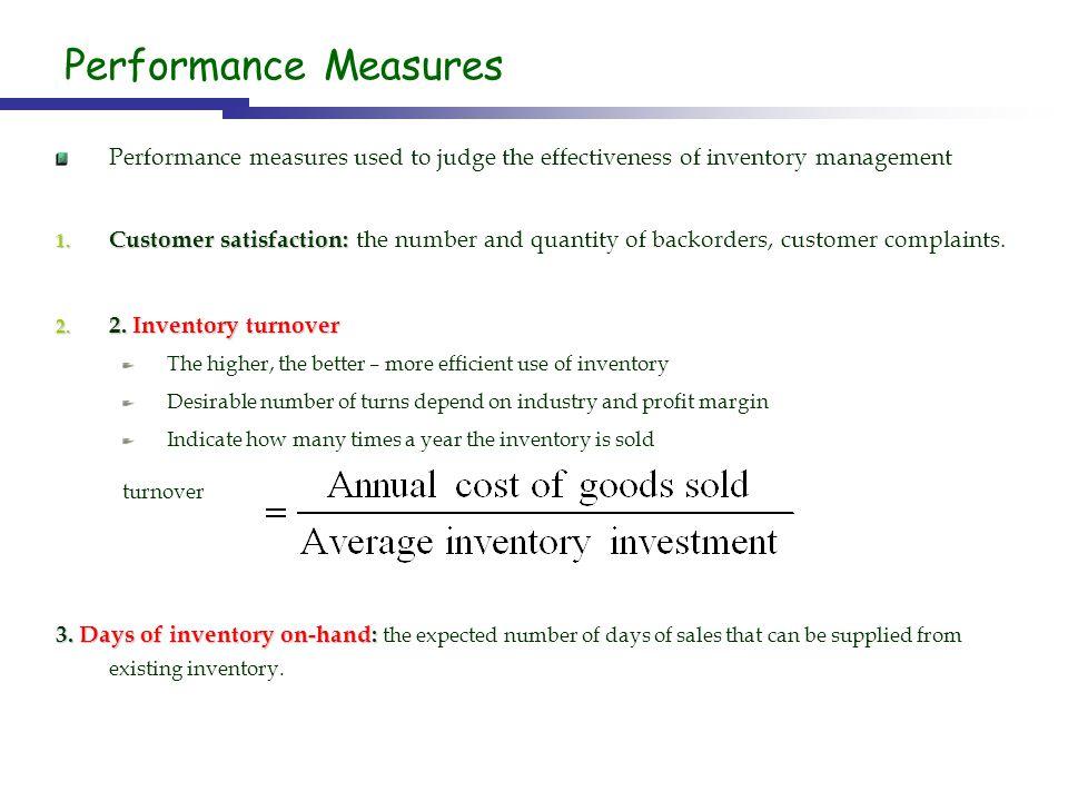 Performance Measures Performance measures used to judge the effectiveness of inventory management 1. Customer satisfaction: 1. Customer satisfaction: