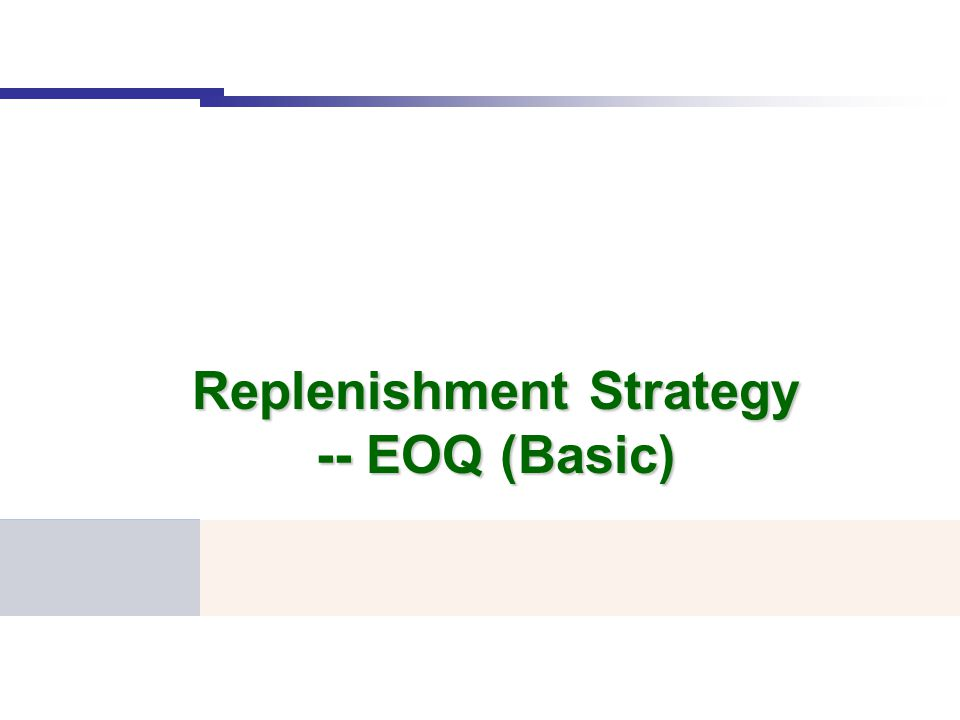 Replenishment Strategy -- EOQ (Basic)