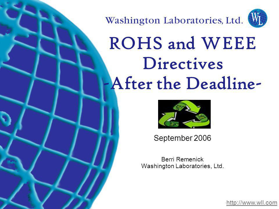 Washington Laboratories (301) 417-0220 web: www.wll.com7560 Lindbergh Dr. Gaithersburg, MD 20879 ROHS and WEEE Directives -After the Deadline- Septemb