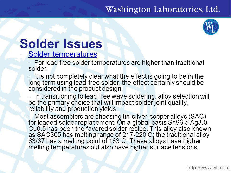 Solder Issues Solder temperatures - For lead free solder temperatures are higher than traditional solder. - It is not completely clear what the effect